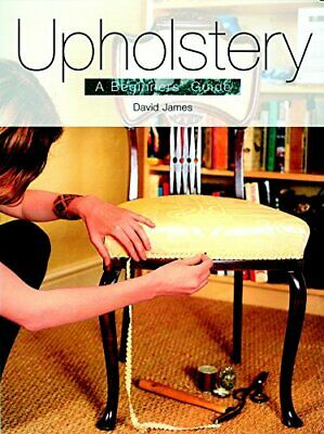 Upholstery: A Beginner's Guide By James, David Paperback Book The Cheap Fast • 15.99£