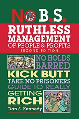 No B.S. Ruthless Management Of People And Profits: No Holds... By Kennedy, Dan S • 23.99£