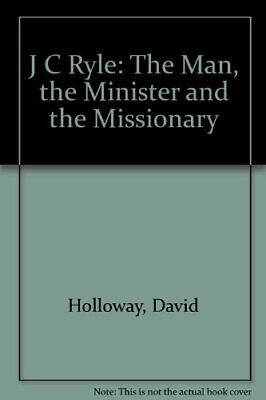 £4.99 • Buy J C Ryle: The Man, The Minister And The Missionary By Holloway, David Paperback