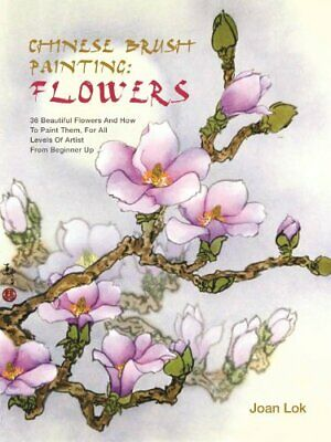 Chinese Brush Painting: Flowers By Lok, Joan Book The Cheap Fast Free Post • 7.99£
