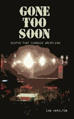 £3.99 • Buy Gone Too Soon: Deaths That Changed Wrestling By Hamilton, Ian Book The Cheap