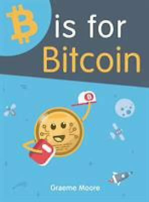 $21.90 • Buy B Is For Bitcoin By Moore, Graeme