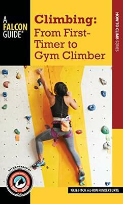 £12.39 • Buy Climbing: From First-Timer To Gym Climber By Nate Fitch Ron Funderburke New Book