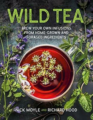 £15.05 • Buy Wild Tea: Brew Your Own Teas And Infusions F By Nick Moyle Richard Hood New Book