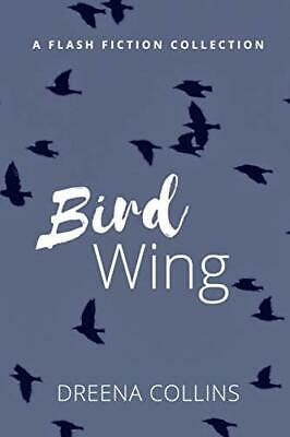 £4.99 • Buy Bird Wing: (A Flash Fiction Collection) By Collins, Ms Dreena Jane Book The