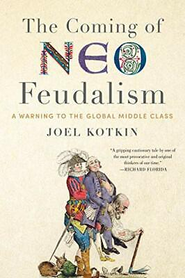 £18.72 • Buy Coming Of Neo-Feudalism: A Warning To The Global Middle Class By Joel Kotkin (Ha