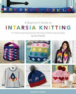 £9.25 • Buy A Beginners Guide To Intarsia Knitting: 11 Simple Inspiring Projects With Easy T