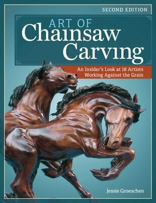 £13.46 • Buy Art Of Chainsaw Carving, Second Edition : An Insider's Look At 22 Artists...