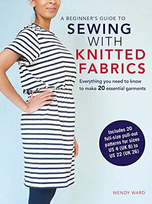£12.38 • Buy A Beginner's Guide To Sewing With Knitted Fabrics: Everyt By Wendy Ward New Book