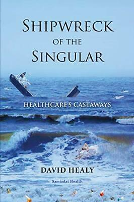 £13.99 • Buy Shipwreck Of The Singular: Healthcare� S Castaways By Healy, David Book The