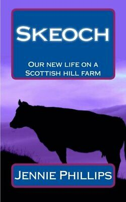 £5.49 • Buy Skeoch: Our New Life On A Scottish Hill Farm By Phillips, Jennie Book The Cheap