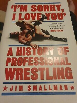 £5.80 • Buy I'm Sorry, I Love You: A History Of Professional Wrestling: A Must-read' - Mick…