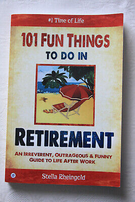 £4.50 • Buy 101 Fun Things To Do In Retirement: An Irreverent, Outrageous & Funny Guide...