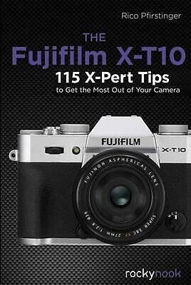 AU35.21 • Buy The Fujifilm X-T10: 115 X-Pert Tips To Get The Most Out Of Your Camera By Rico P