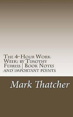 AU15.59 • Buy The 4-Hour Work Week: By Timothy Ferriss Book Notes Important By Thatcher, Mark
