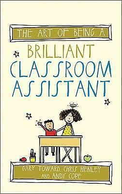 £7.99 • Buy The Art Of Being A Brilliant Classroom Assistant By Chris Henley, Gary Toward, A