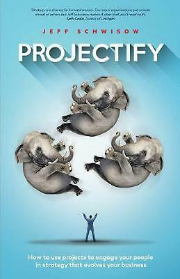 AU38.47 • Buy Projectify: How To Use Projects To Engage Your People In Strategy That Evolves Y