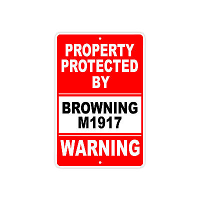 $12.99 • Buy Property Protected By BROWNING M1917 Gun Pistol Rifle Warning Ammo Aluminum Sign