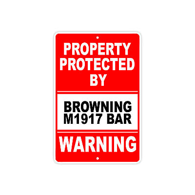 $12.99 • Buy Property Protected By BROWNING M1917 BAR Gun Pistol Rifle Ammo Aluminum Sign