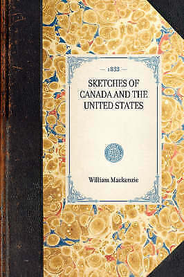 Sketches Of Canada And The United States (Travel In America) By Mackenzie, Will • 15.25£