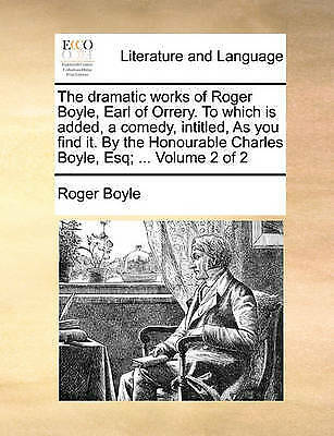 The Dramatic Works Of Roger Boyle, Earl Of Orrery. To Which Is Added, A Comedy, • 20.75£