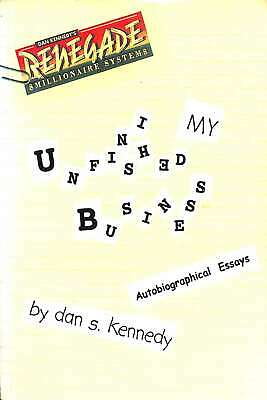 My Unfinished Business Autobiographical Essays, Kennedy, Dan S., Good Condition  • 11.21£