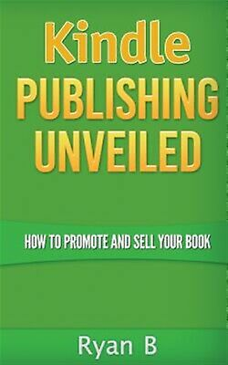 AU15.89 • Buy Kindle Publishing Unveiled - How To Promote And Sell Your Book By B, Ryan