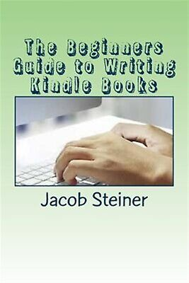 AU15.89 • Buy The Beginners Guide To Writing Kindle Books By Steiner, Jacob -Paperback