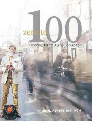 AU192.17 • Buy Zero To One Hundred: Planning For An Aging Population By Kristin N. Agnello Hard