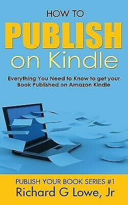 AU34.85 • Buy How Publish On Kindle Everything You Need Know Get Your By Lowe Jr Richard G