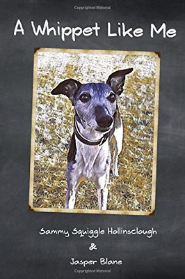 A Whippet Like Me, Hollinsclough, Sammy Squiggle, Good Condition Book, ISBN 1717 • 6.27£