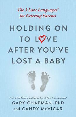 AU29.99 • Buy Holding On To Love After You've Lost A Baby: The 5 Love Languages(r) For Grievin