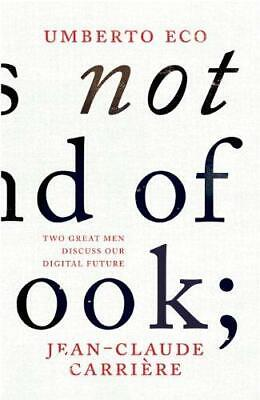 This Is Not The End Of The Book: A Conversation Curated By Jean-Philippe De Tonn • 4.86£