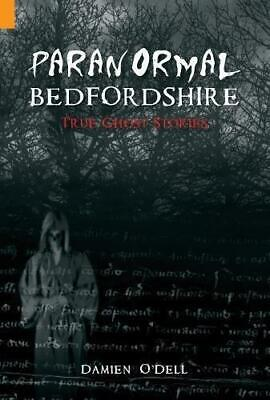 Paranormal Bedfordshire: True Ghost Stories, O'Dell, Damien, Good Condition Book • 3.70£