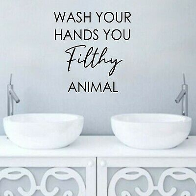 Bathroom Wall Decal - Wash Your Hands You Filthy Animal Wall Or Window Sticker • 5.09£