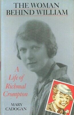 The Woman Behind William: Life Of Richmal Crompton, Cadogan, Mary, Good Conditio • 11.27£