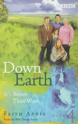 Down To Earth: It's Better Than Work (Down To Earth S.), Addis, Faith, Good Cond • 2.65£