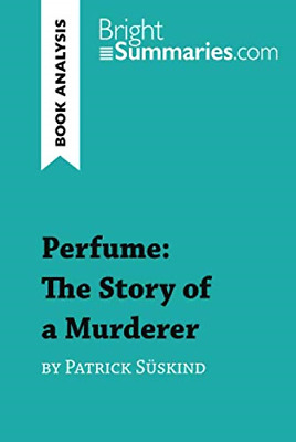 Perfume: The Story Of A Murderer By Patrick Süskind (Book Analysis): Detailed Su • 5.80£