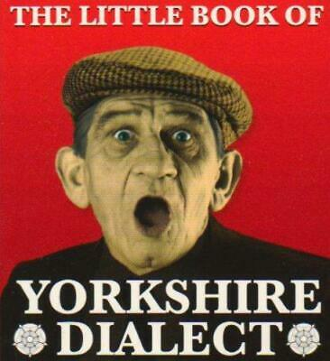 The Little Book Of Yorkshire Dialect, Very Good Condition Book, Kellett, Arnold, • 3.41£