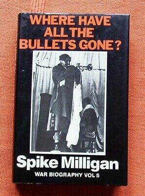 Spike Milligan. Where Have All The Bullets Gone? Hardback. Nr Fine/little Used. • 4.80£