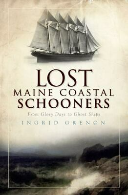 $13.19 • Buy Lost Maine Coastal Schooners: From Glory Days To Ghost Ships