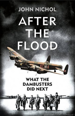 After The Flood: What The Dambusters Did Next, Nichol, John, Good Condition Book • 5.74£
