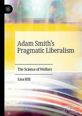AU101.31 • Buy Adam Smith's Pragmatic Liberalism: The Science Of Welfare By Lisa Hill (English)