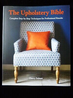 £12.95 • Buy The Upholstery Bible Complete Step-by-step Techniques For Professional Results