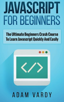 £4.05 • Buy JAVASCRIPT FOR BEGINNERS: The Ultimate Beginners Crash Course To Learn Javascrip