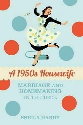 £8.86 • Buy A 1950s Housewife: Marriage And Homemaking In The 1950s, Hardy, Sheila, Good Con
