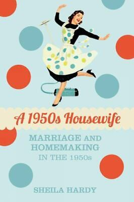 £9.85 • Buy A 1950s Housewife : Marriage And Homemaking In The 1950s By Sheila Hardy (2013,