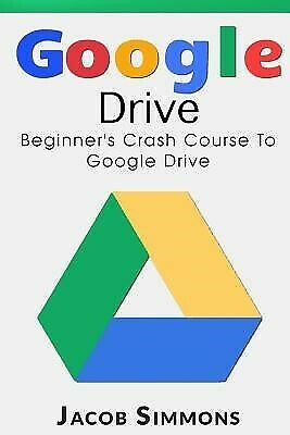 AU34.23 • Buy Google Drive: Beginner's Crash Course To Google Drive By Simmons, Jacob