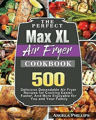 AU41.42 • Buy The Perfect Max XL Air Fryer Cookbook By Phillips, Angela -Paperback
