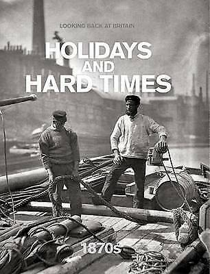 £4.24 • Buy Holidays And Hard Times - 1870s (Looking Back At Britain), Very Good Books
